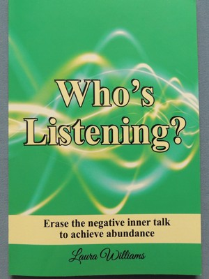 The front cover of Who's Listening - Erase the negative inner talk to achieve abundance - by Laura Williams